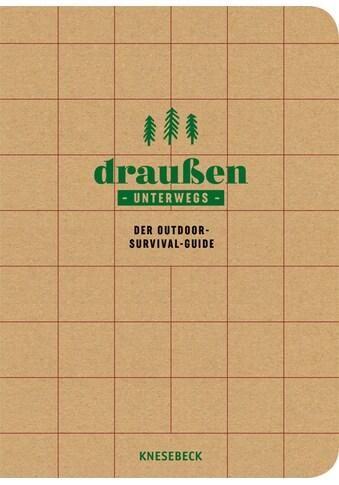 Buch »Draußen unterwegs - Der Outdoor-Survival-Guide / Gerard Janssen, Kordula Witjes,... kaufen