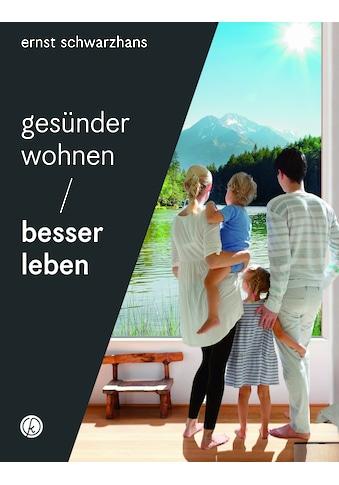 Buch »Gesünder wohnen - besser leben / Ernst Schwarzhans« kaufen