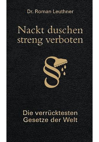 Buch »Nackt duschen - streng verboten / Roman Leuthner« kaufen