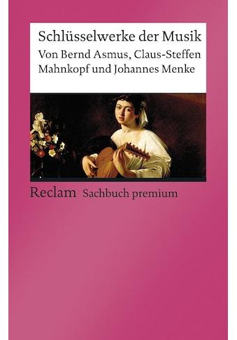 Buch »Schlüsselwerke der Musik / Bernd Asmus, Claus-Steffen Mahnkopf, Johannes Menke« kaufen