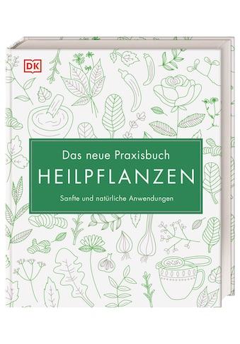 Buch »Das neue Praxisbuch Heilpflanzen / Susan Curtis, Louise Green, Penelope Ody,... kaufen