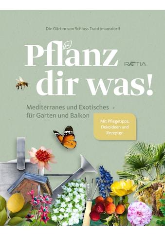 Buch »Pflanz dir was! / Die Gärten von Schloss Trauttmansdorff« kaufen