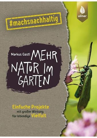 Buch »Mehr Natur im Garten / Markus Gastl« kaufen