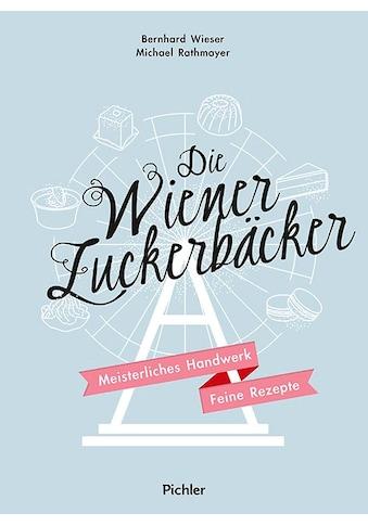 Buch »Die Wiener Zuckerbäcker / Bernhard Wieser, Michael Rathmayer« kaufen