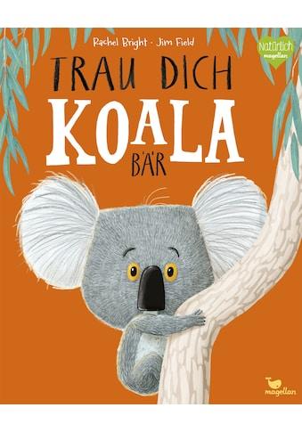 Buch »Trau dich, Koalabär / Rachel Bright, Pia Jüngert, Jim Field« kaufen