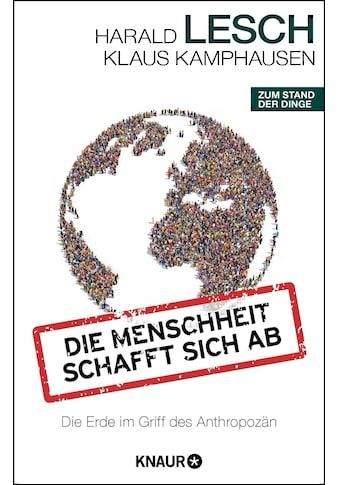 Buch »Die Menschheit schafft sich ab / Harald Lesch, Klaus Kamphausen« kaufen