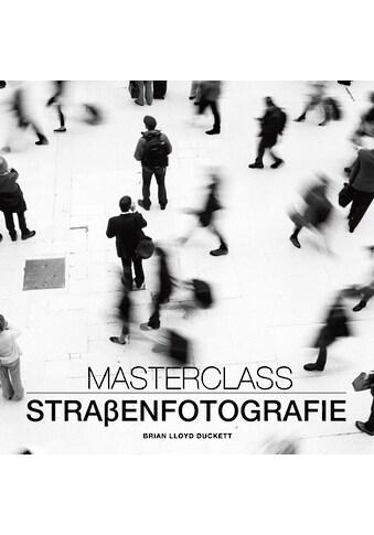 Buch »Masterclass Straßenfotografie / Brian Lloyd Duckett« kaufen