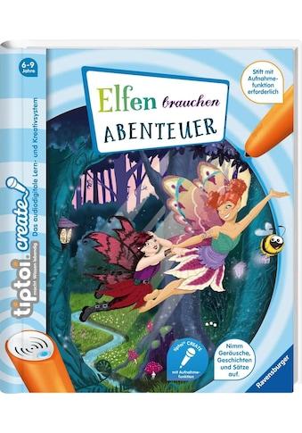 Ravensburger Buch »tiptoi® CREATE Elfen brauchen Abenteuer«, Made in Europe kaufen